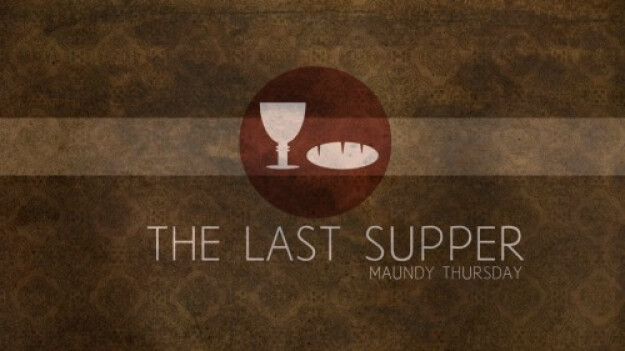 Maundy Thursday Liturgy and Supper